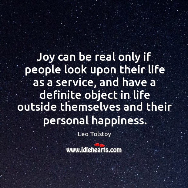 Joy can be real only if people look upon their life as a service, and have a definite object Image