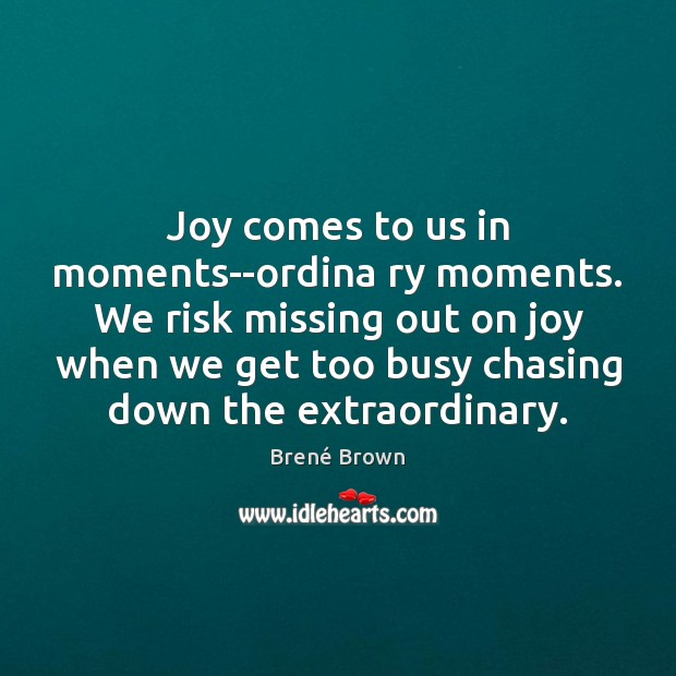 Image, Joy comes to us in moments–ordina ry moments. We risk missing out