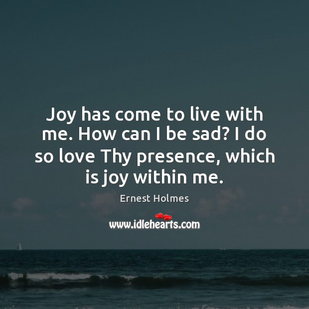Image, Joy has come to live with me. How can I be sad?