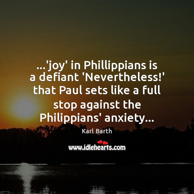 …'joy' in Phillippians is a defiant 'Nevertheless!' that Paul sets like Karl Barth Picture Quote
