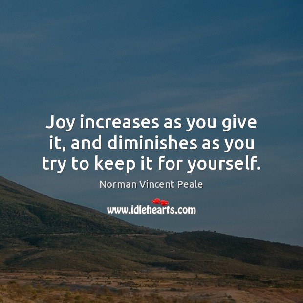 Image, Joy increases as you give it, and diminishes as you try to keep it for yourself.