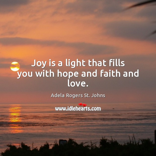 Image, Joy is a light that fills you with hope and faith and love.
