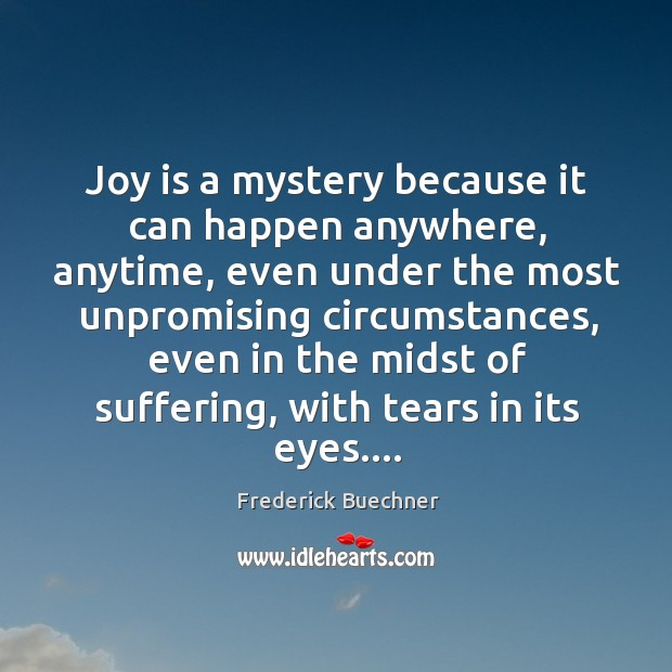 Image, Joy is a mystery because it can happen anywhere, anytime, even under