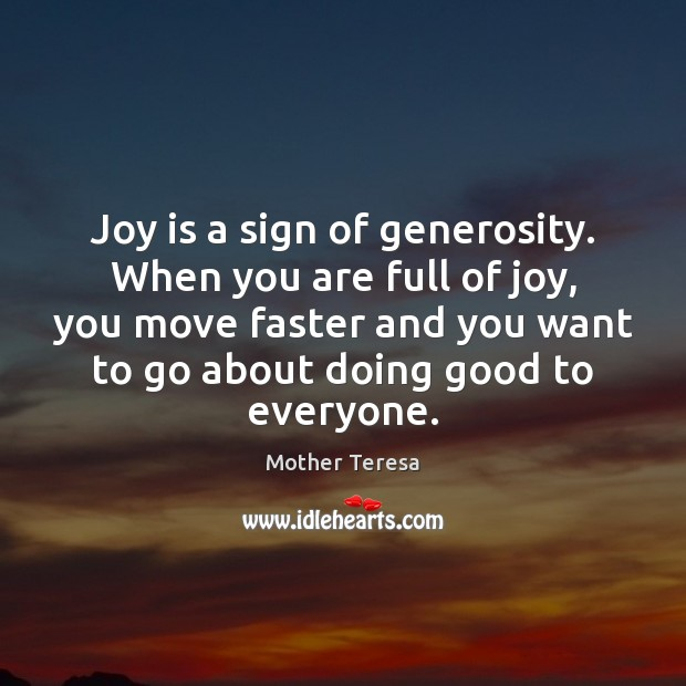 Image, Joy is a sign of generosity. When you are full of joy,