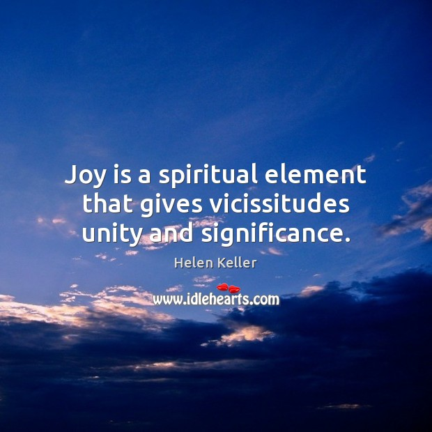 Image, Joy is a spiritual element that gives vicissitudes unity and significance.