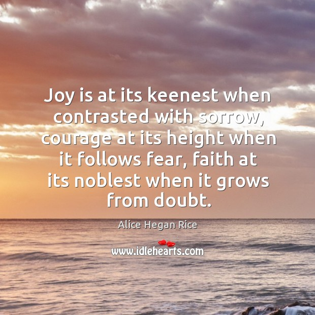 Image, Joy is at its keenest when contrasted with sorrow, courage at its