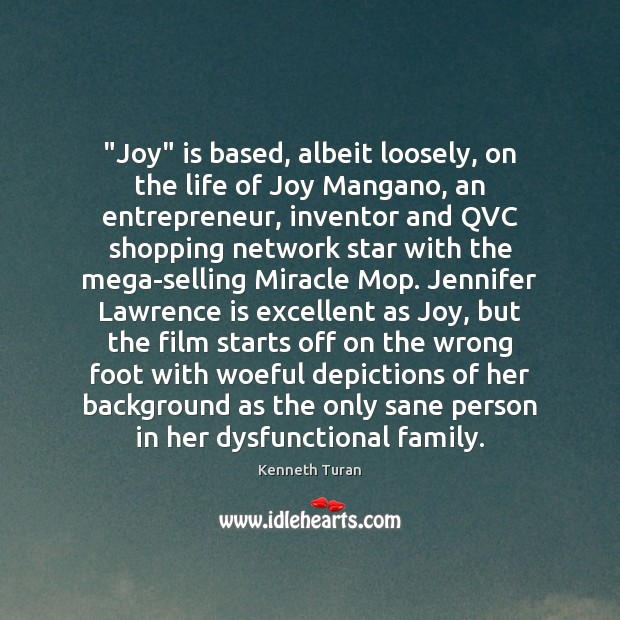 "Image, ""Joy"" is based, albeit loosely, on the life of Joy Mangano, an"