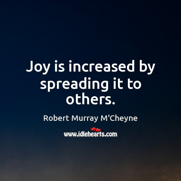 Joy is increased by spreading it to others. Joy Quotes Image