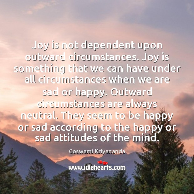 Joy is not dependent upon outward circumstances. Joy is something that we Joy Quotes Image