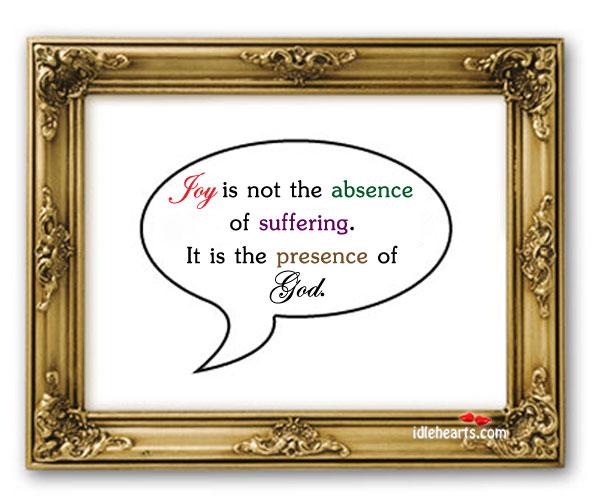 Joy Is Not The Absence Of Suffering. It Is…