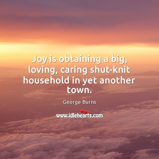 Joy is obtaining a big, loving, caring shut-knit household in yet another town. Image