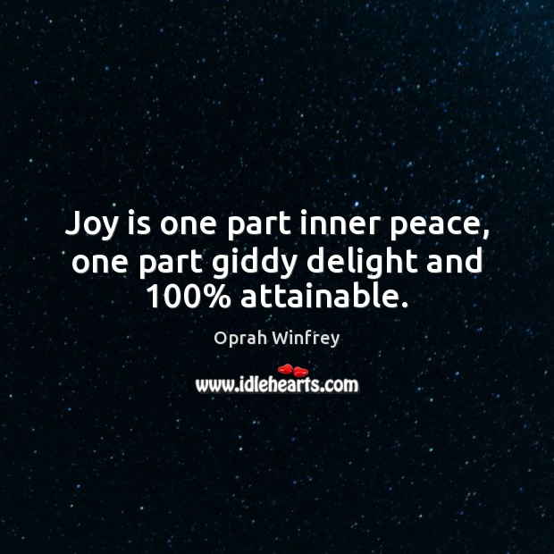 Joy is one part inner peace, one part giddy delight and 100% attainable. Oprah Winfrey Picture Quote