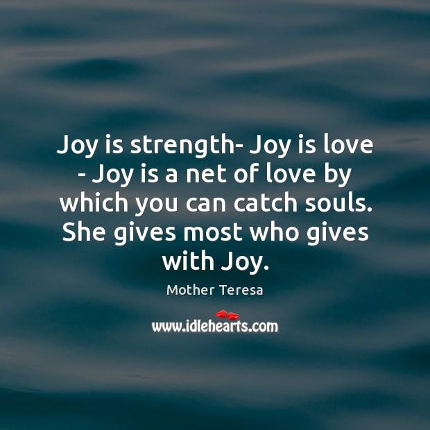 Joy is strength- Joy is love – Joy is a net of Mother Teresa Picture Quote