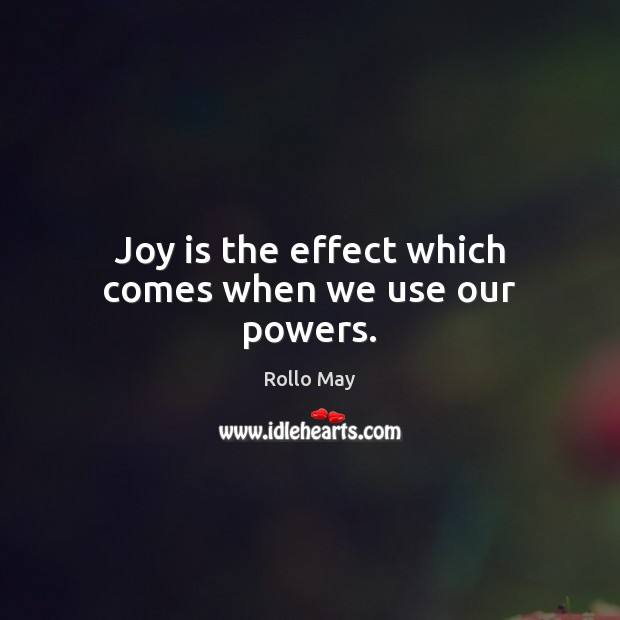 Image, Joy is the effect which comes when we use our powers.