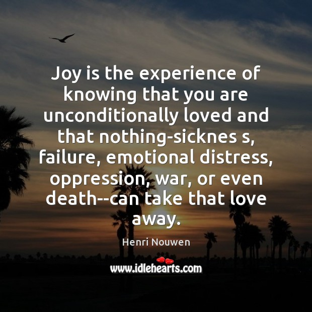 Joy is the experience of knowing that you are unconditionally loved and Henri Nouwen Picture Quote