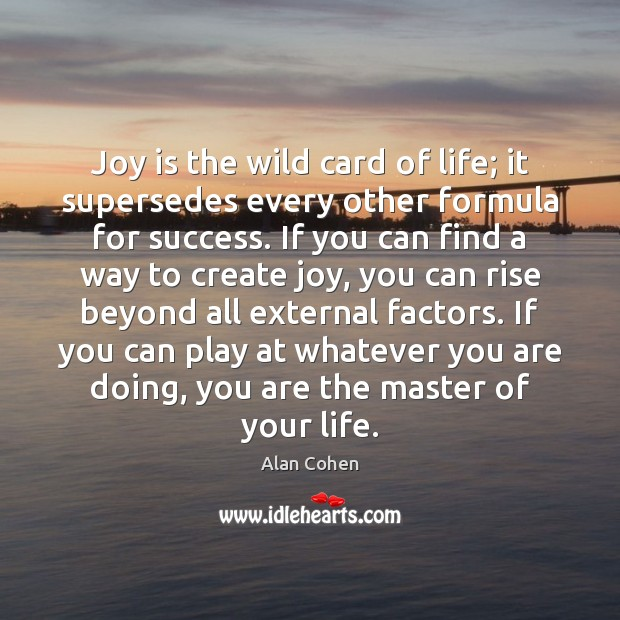 Joy is the wild card of life; it supersedes every other formula Joy Quotes Image