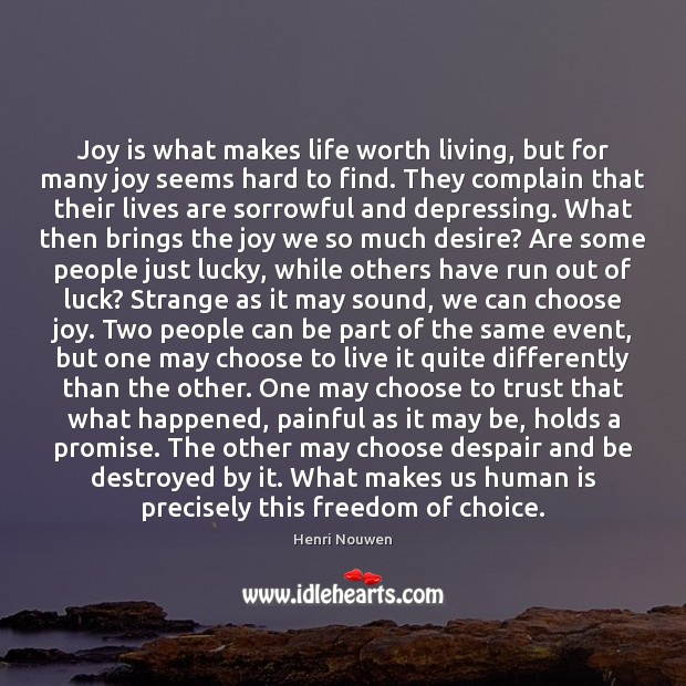 Joy is what makes life worth living, but for many joy seems Image