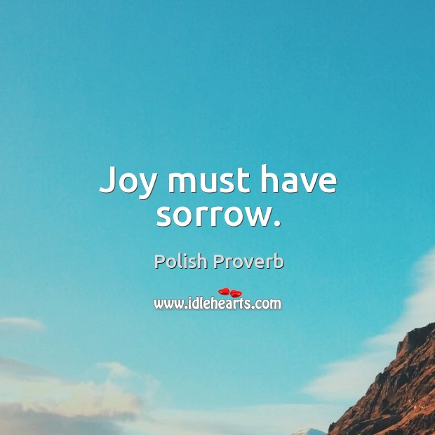 Joy must have sorrow. Polish Proverbs Image