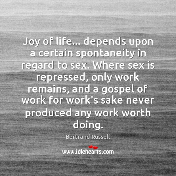 Joy of life… depends upon a certain spontaneity in regard to sex. Image