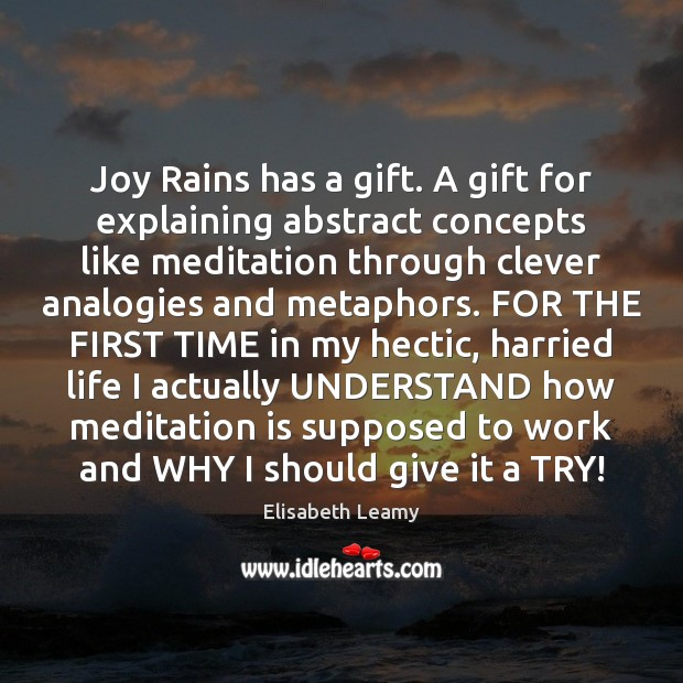Joy Rains has a gift. A gift for explaining abstract concepts like Clever Quotes Image