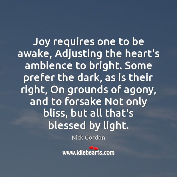 Joy requires one to be awake, Adjusting the heart's ambience to bright. Image