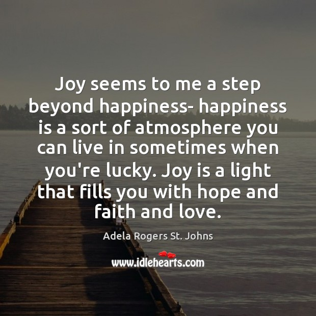 Image, Joy seems to me a step beyond happiness- happiness is a sort