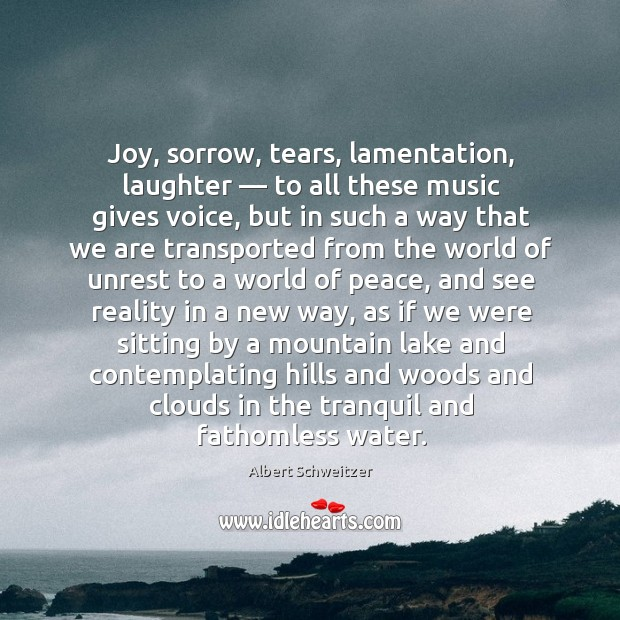 Joy, sorrow, tears, lamentation, laughter — to all these music gives voice.. Image
