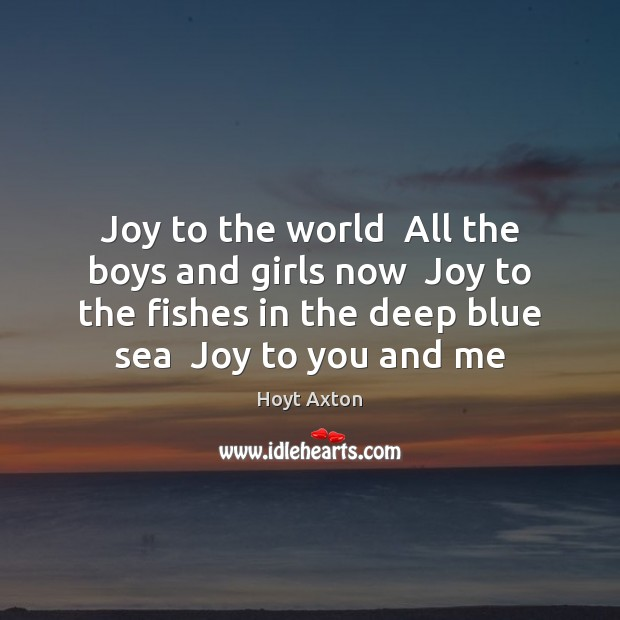 Joy to the world  All the boys and girls now  Joy to Image