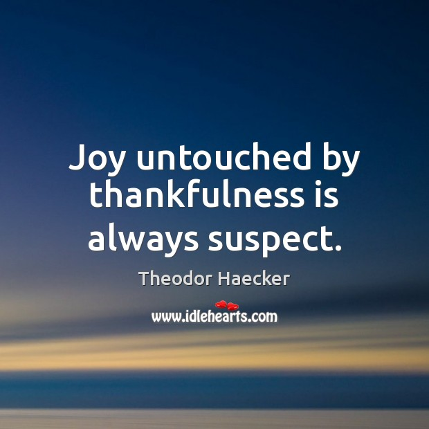 Joy untouched by thankfulness is always suspect. Image