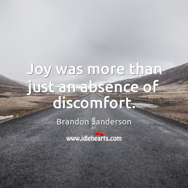 Joy was more than just an absence of discomfort. Brandon Sanderson Picture Quote