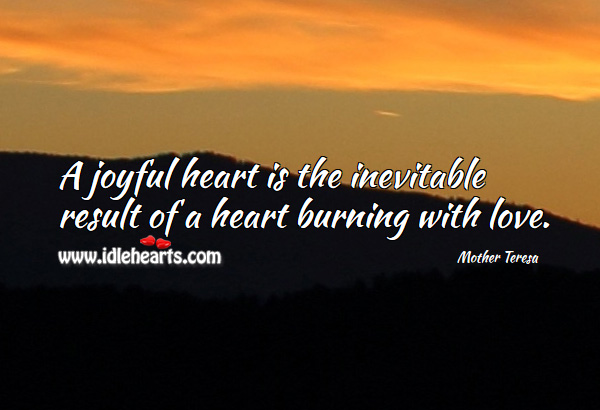 A joyful heart Mother Teresa Picture Quote