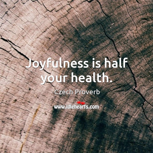 Joyfulness is half your health. Czech Proverbs Image