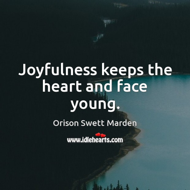 Joyfulness keeps the heart and face young. Orison Swett Marden Picture Quote