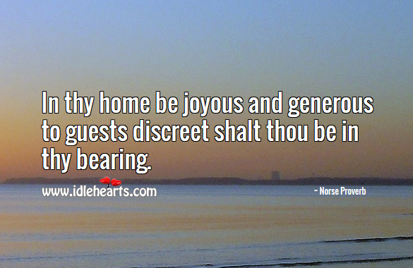 In thy home be joyous and generous to guests discreet shalt thou be in thy bearing. Norse Proverbs Image