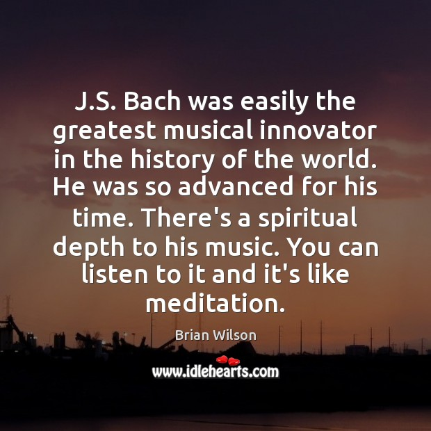 Image, J.S. Bach was easily the greatest musical innovator in the history