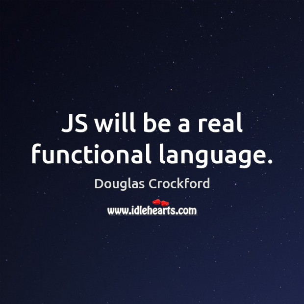 JS will be a real functional language. Douglas Crockford Picture Quote