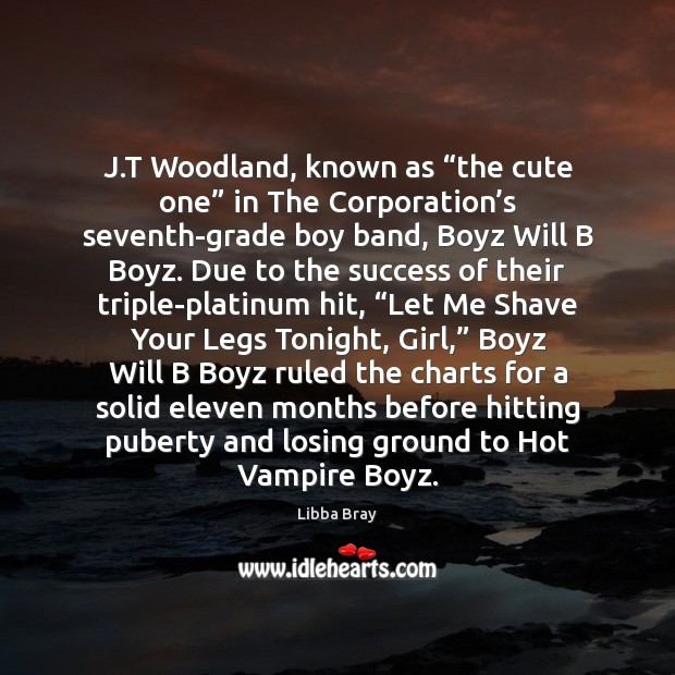 """J.T Woodland, known as """"the cute one"""" in The Corporation's Libba Bray Picture Quote"""
