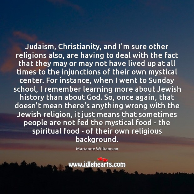 Judaism, Christianity, and I'm sure other religions also, are having to deal Marianne Williamson Picture Quote