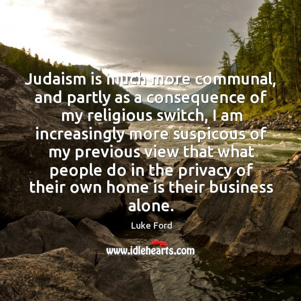 Judaism is much more communal, and partly as a consequence of my religious switch Image