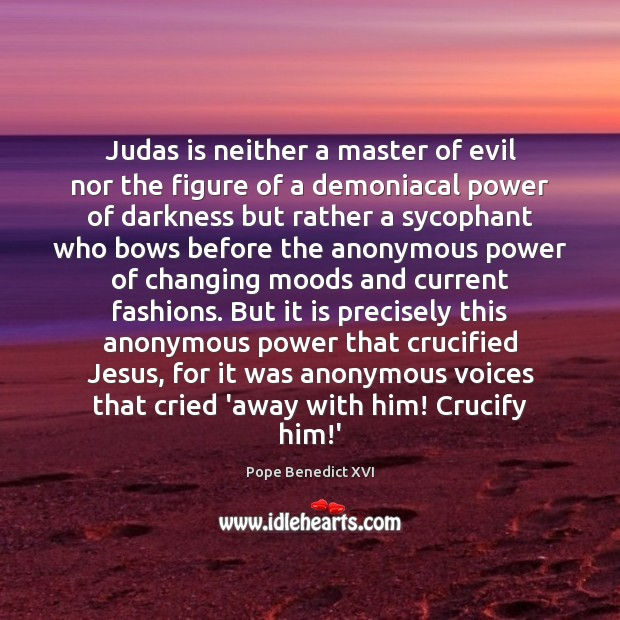 Judas is neither a master of evil nor the figure of a Pope Benedict XVI Picture Quote