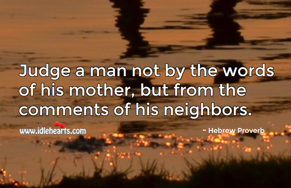 Image, Judge a man not by the words of his mother, but from the comments of his neighbors.