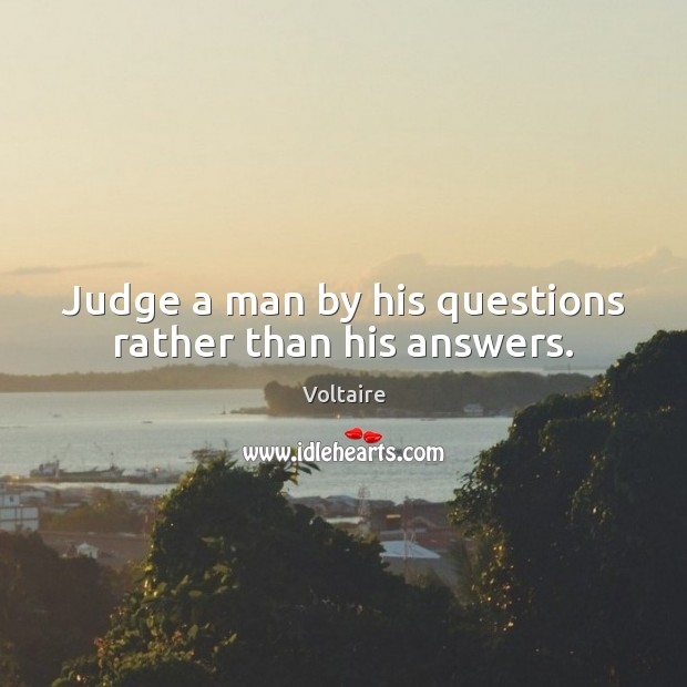 Image, Judge a man by his questions rather than his answers.