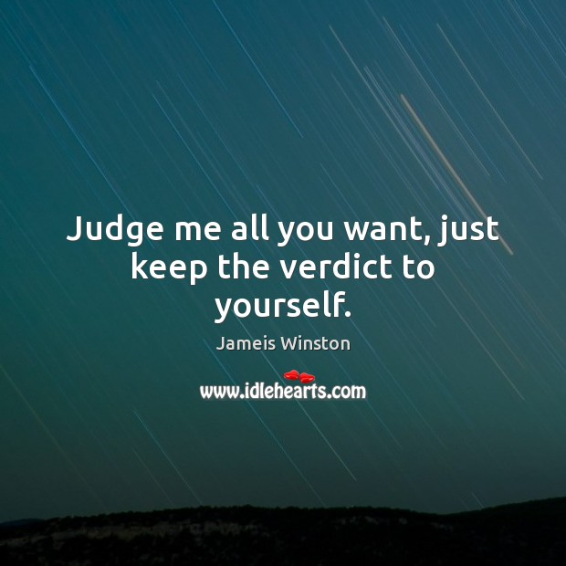 Judge me all you want, just keep the verdict to yourself. Judge Quotes Image