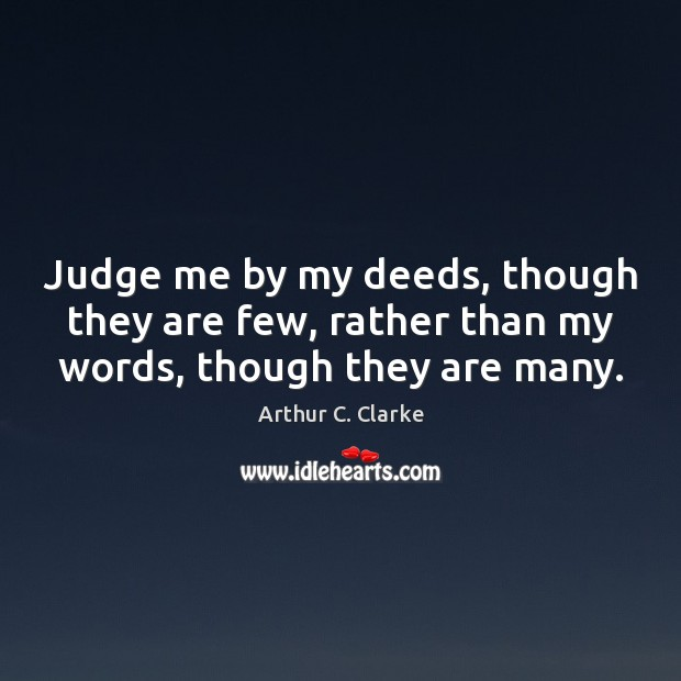 Judge me by my deeds, though they are few, rather than my words, though they are many. Judge Quotes Image