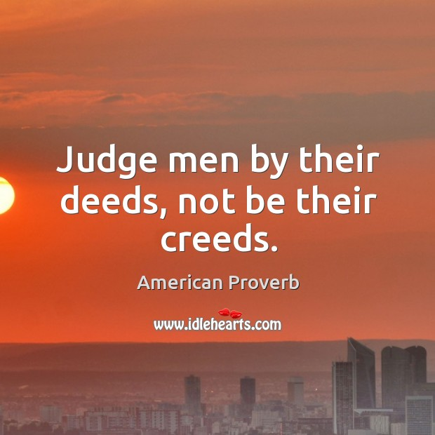 Image, Judge men by their deeds, not be their creeds.
