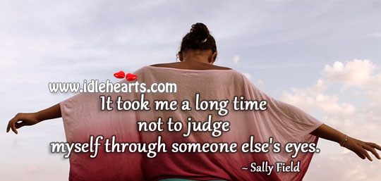 It took me a long time not to judge myself Sally Field Picture Quote