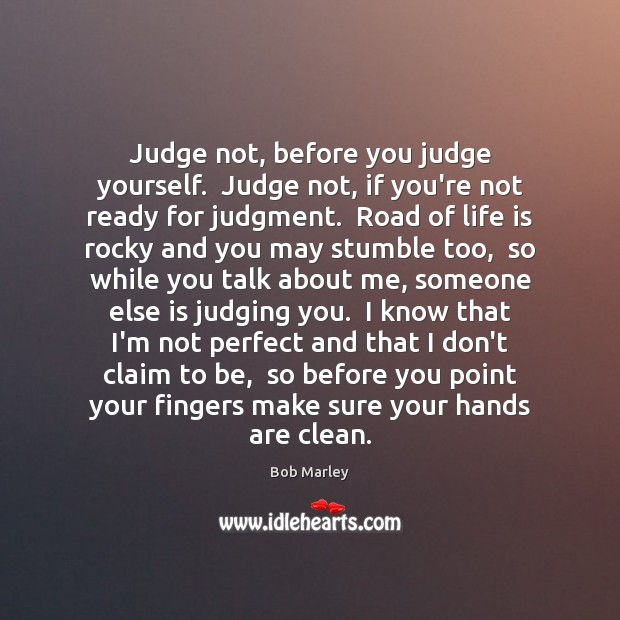 Judge Not Before You Judge Yourself Judge Not If Youre Not Ready