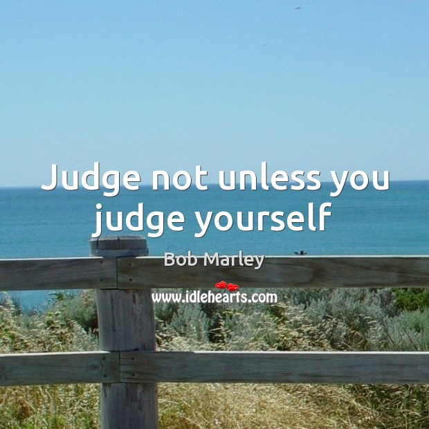 Judge not unless you judge yourself Image
