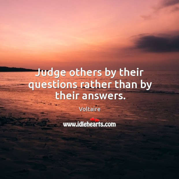 Image, Judge others by their questions rather than by their answers.