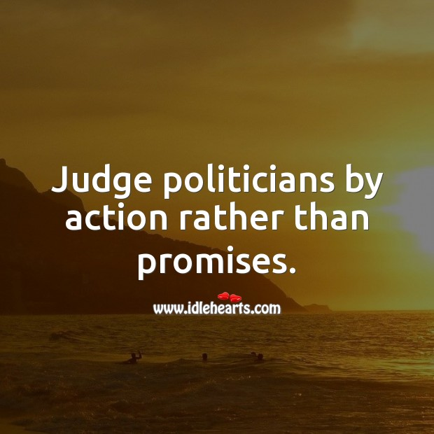 Image, Judge politicians by action rather than promises.